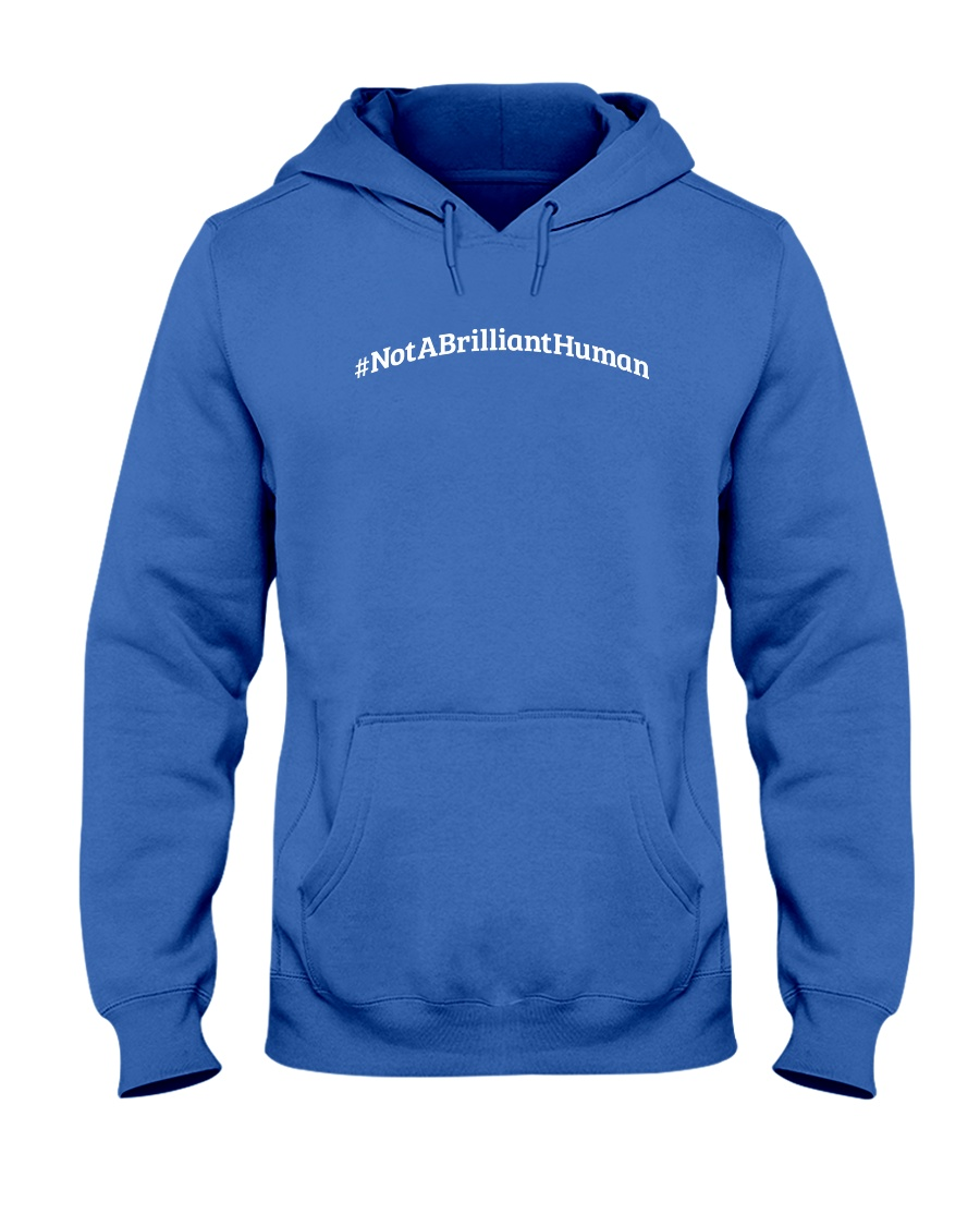 Not A Brilliant Human Dark Hooded Sweatshirt
