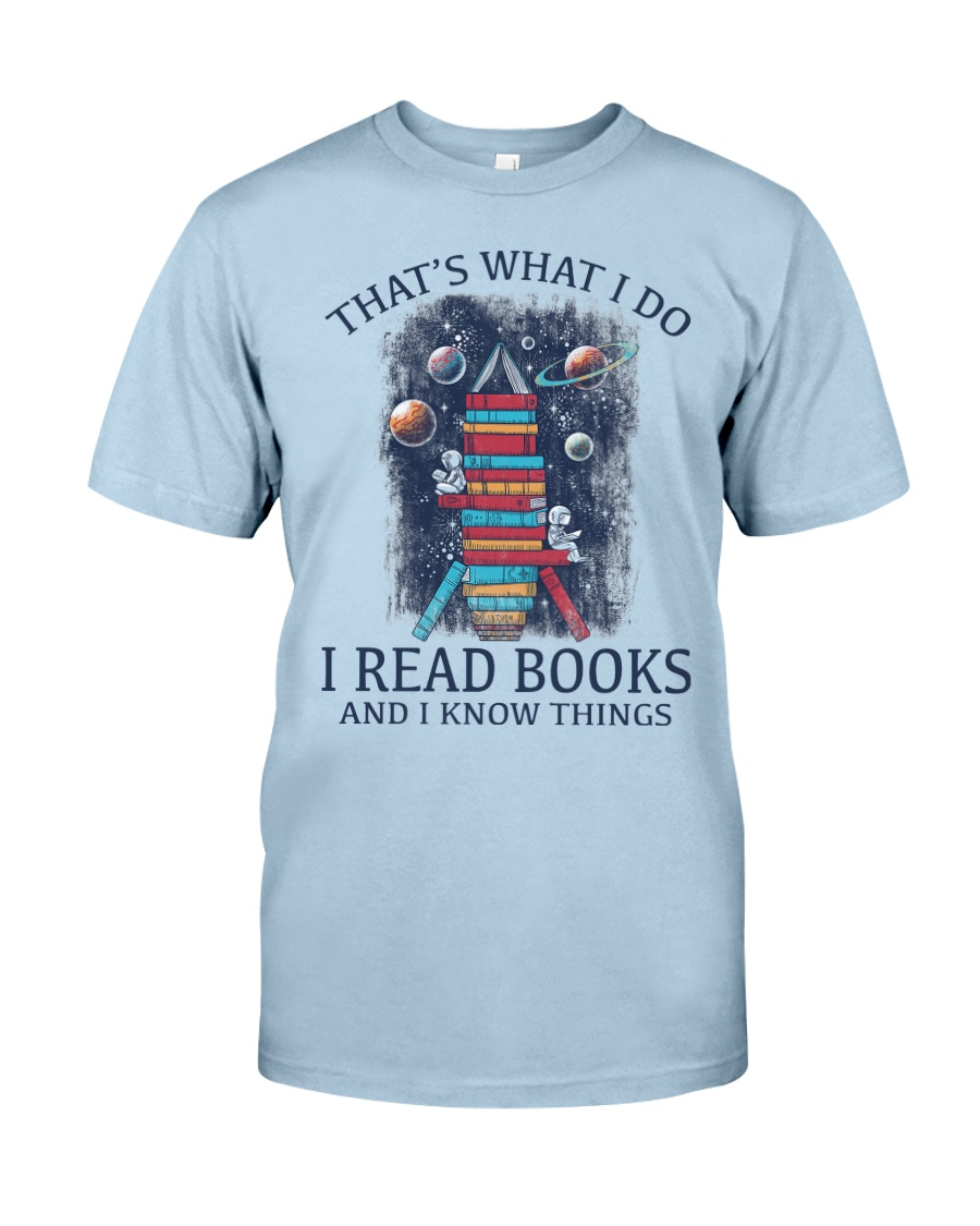 I READ BOOKS AND I KNOW THINGS Classic T-Shirt
