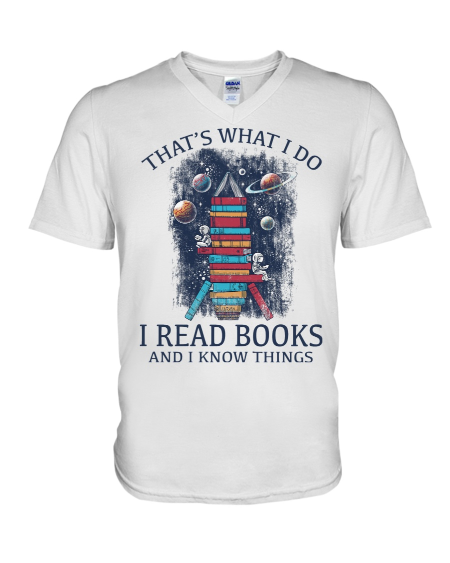 I READ BOOKS AND I KNOW THINGS V5 V-Neck T-Shirt