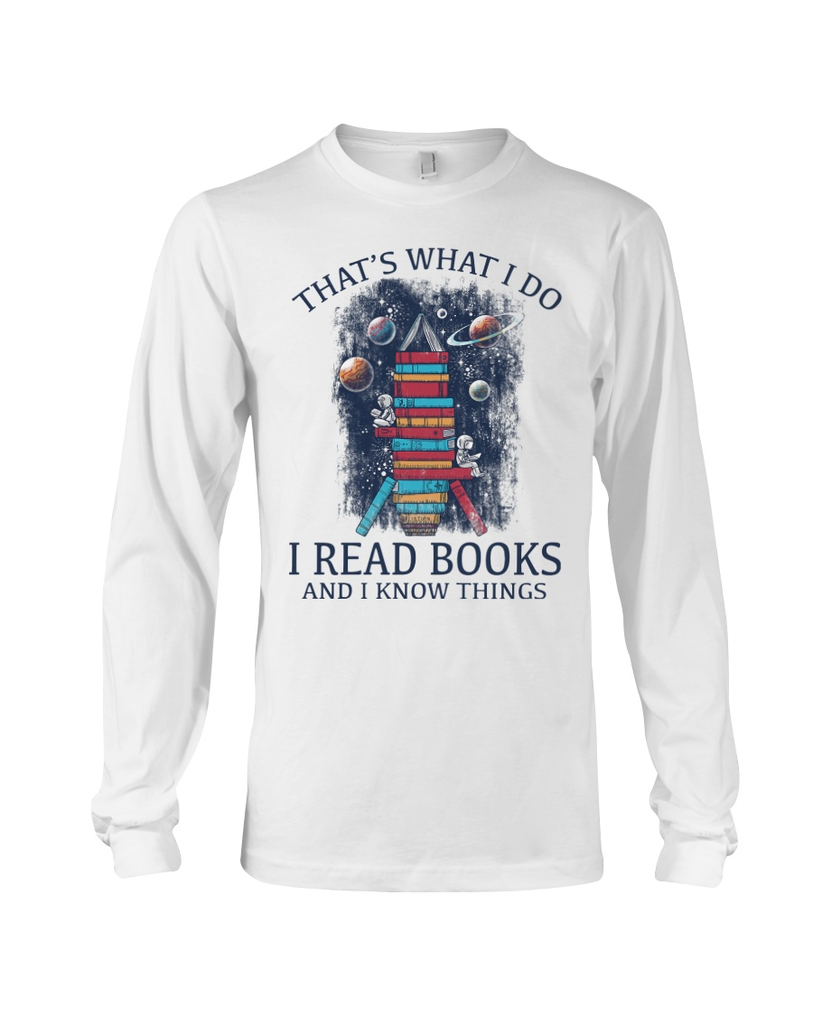 I READ BOOKS AND I KNOW THINGS V5 Long Sleeve Tee