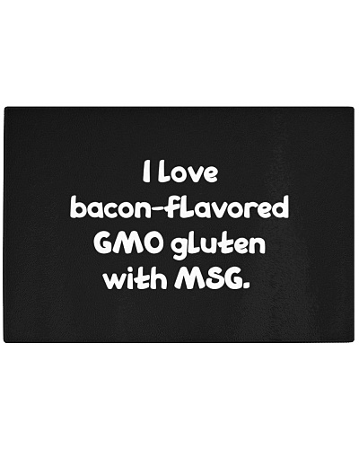 I Love bacon-fLavored GMB gLuten with MSG