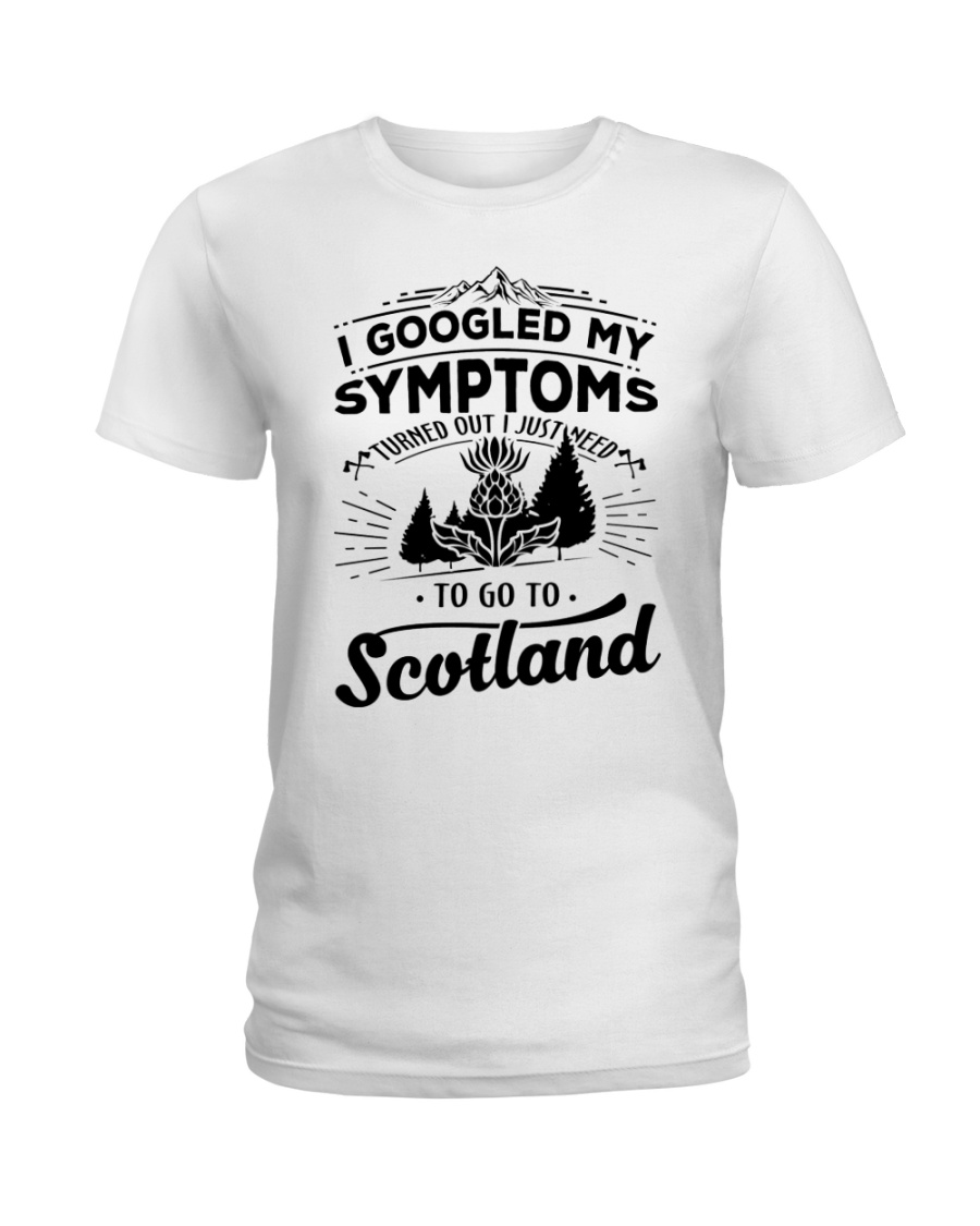 I Googled My Symptoms - To Go To Scotland Ladies T-Shirt