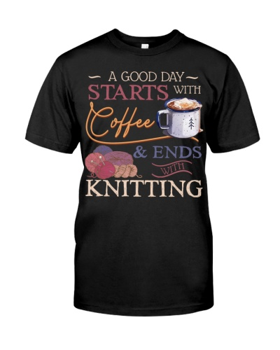A good day starts with Coffee  ends with Knitting