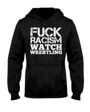Fuck Racism Watch Wrestling Racism Awarene Hooded Sweatshirt thumbnail