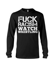 Fuck Racism Watch Wrestling Racism Awarene Long Sleeve Tee thumbnail