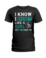 I KNOW - I HUNT LIKE A GIRL - HUNTING Ladies T-Shirt thumbnail