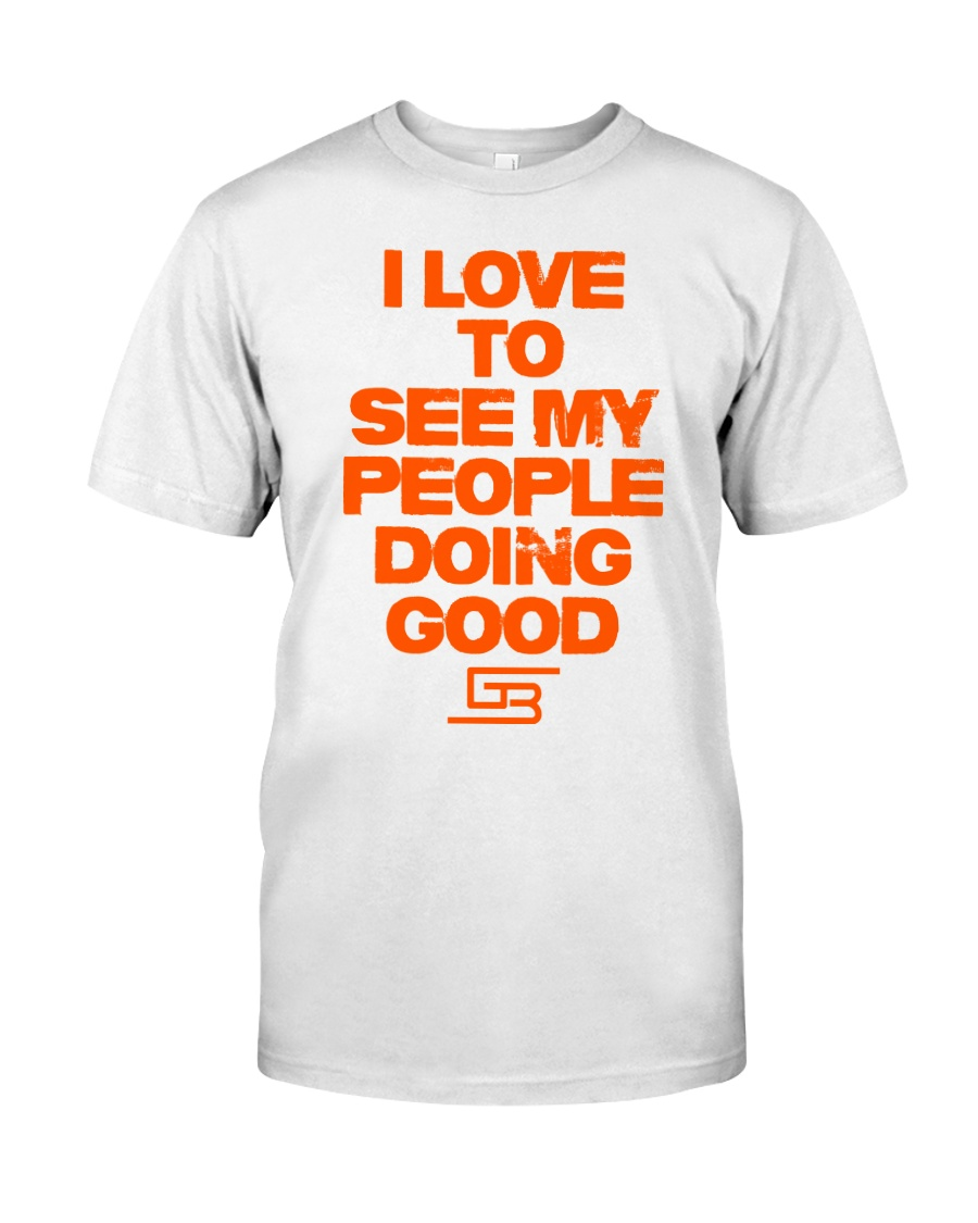 I LOVE TO SEE MY PEOPLE DOING GOOD GREATERBEINGS Classic T-Shirt