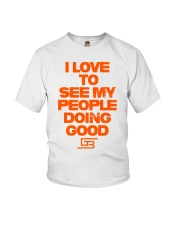 I LOVE TO SEE MY PEOPLE DOING GOOD GREATERBEINGS Youth T-Shirt thumbnail