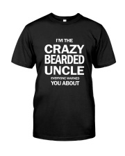 I'M THE CRAZY BEARDED UNCLE Classic T-Shirt front
