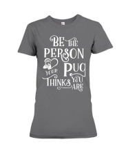 BE THE PERSON YOUR PUG THINK YOU ARE Premium Fit Ladies Tee thumbnail