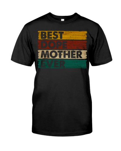 Best Dope Mother Ever - For Mom