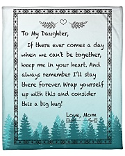 """If There Ever Comes A Day Mom To Daughter Fleece Blanket - 50"""" x 60"""" front"""