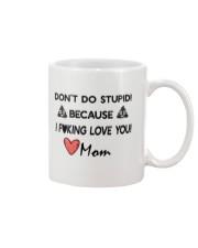 Don't do stupid because I love you Mug front