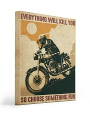 Everything Will Kill You So Choose Something Fun 16x20 Gallery Wrapped Canvas Prints front