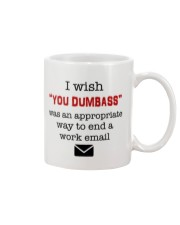I wish you dumbass was an appropriate way to end Mug front