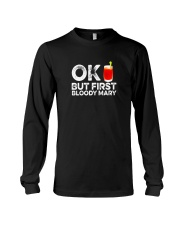 OK But First Bloody Mary TShirt Funny Drinking Long Sleeve Tee thumbnail