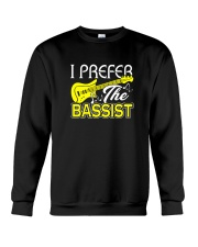 Bassist Shirt - I Prefer The Bassist Tshirt Crewneck Sweatshirt thumbnail