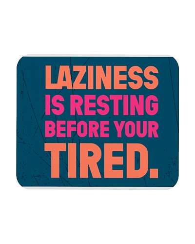 Laziness is resting before your tired
