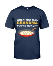 when you tell your grandma youre hungry Classic T-Shirt thumbnail