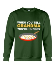 when you tell your grandma youre hungry Crewneck Sweatshirt front