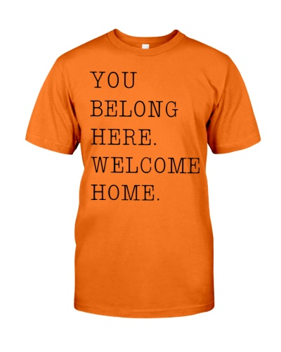 you belong here welcome home shirt