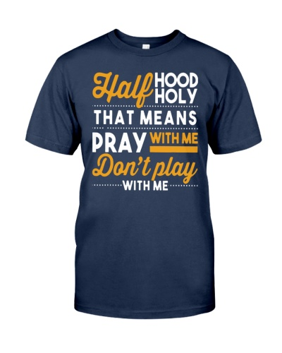 Half Hood Half Holy Pray With Me Dont Play With Me Christian Shirt