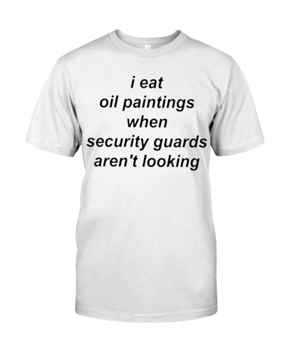 i eat oil paintings when the guards arent looking shirt