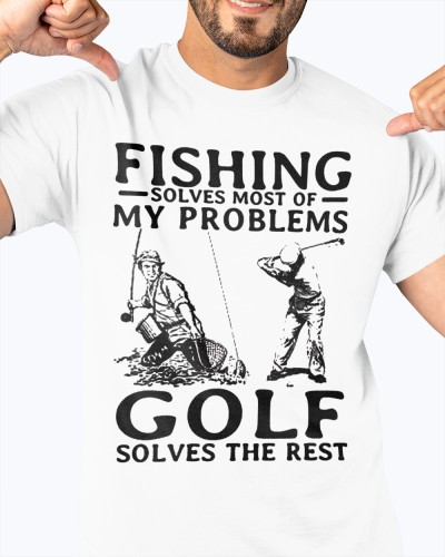 Fishing solves most of my problems golf solves the rest shirt