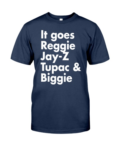 it goes reggie jay z tupac and biggie shirt