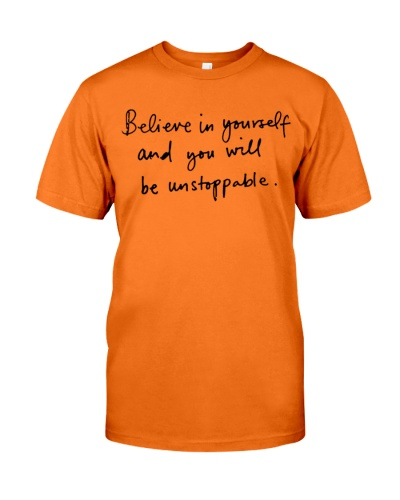 believe in yourself and you will be unstoppable quotes shirt
