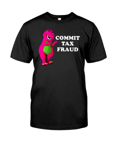 commit tax fraud shirt
