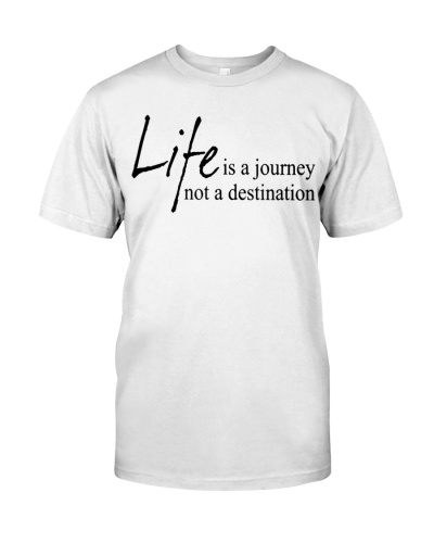 life is a journey not a destination quotes t shirt