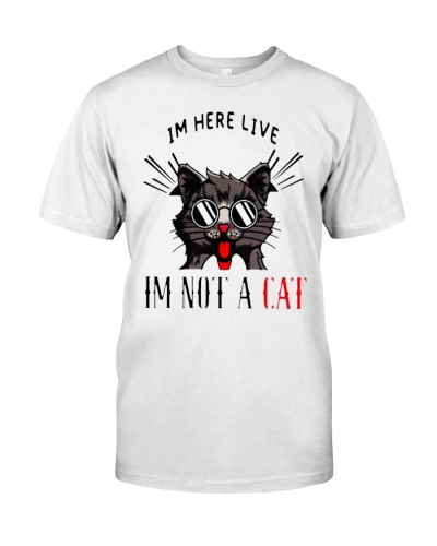 Im here live Im not a cat shirt