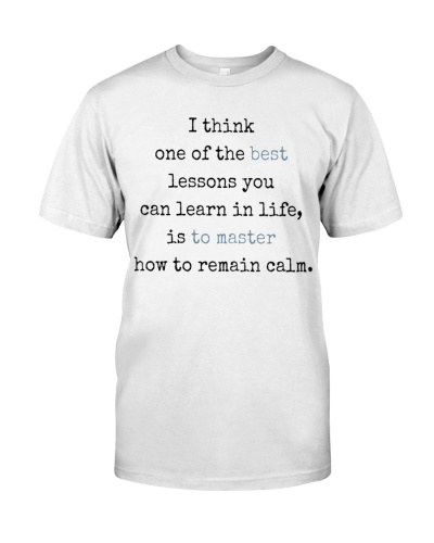 the best lesson you learn in life is calm quotes shirt