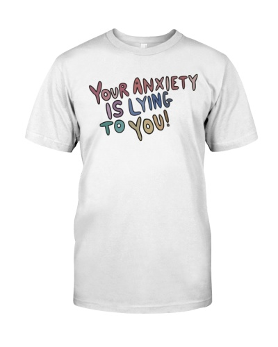 your anxiety is lying to you shirt
