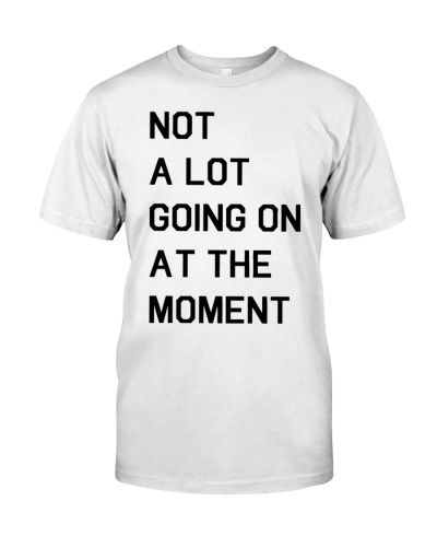 taylor swift not a lot going on at the moment shirts
