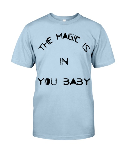 the magic is in you baby quote shirt