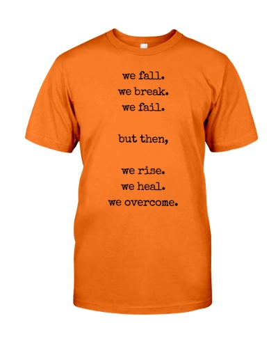 we fall we break we fail but then we rise we heal we overcome quotes shirt