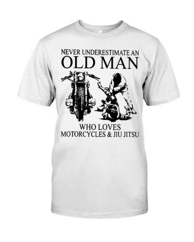 Never Underestimate An Old Man Who Loves Motorcycles And Jiu Jitsu Shirt