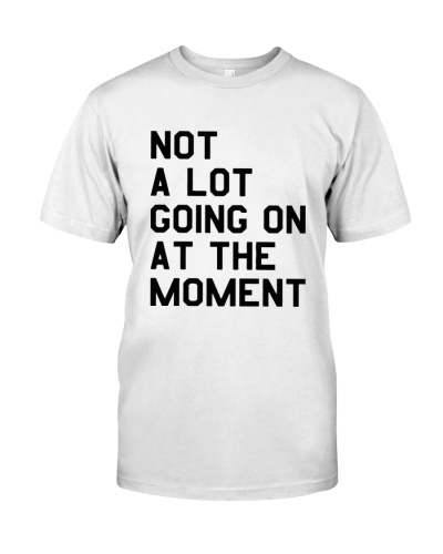 not a lot going on at monent t shirts Classic T-Shirt