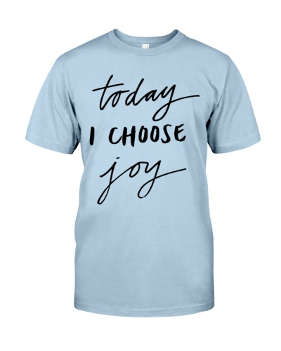 today i choose joy quotes shirt