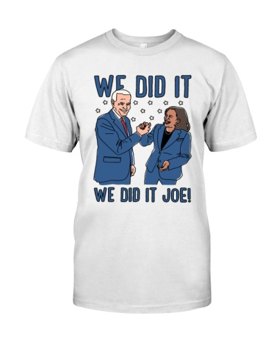 Joe Biden And Kamala Harris we did it we did it Joe shirt