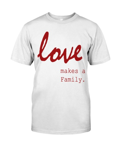 love is what makes a family quotes shirt