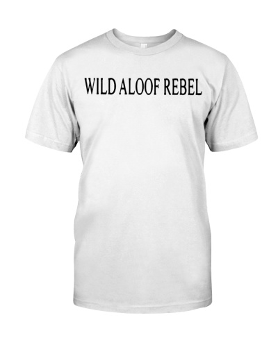 wild aloof rebel shirt