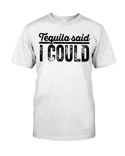 tequila said i could t shirt
