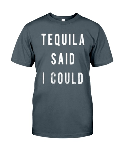 tequila said i could shirt