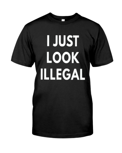i just look illegal shirt