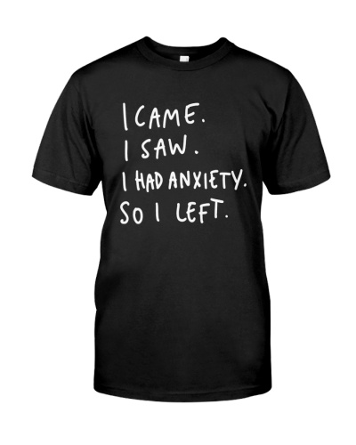 i came i saw i had anxiety so i left t shirt