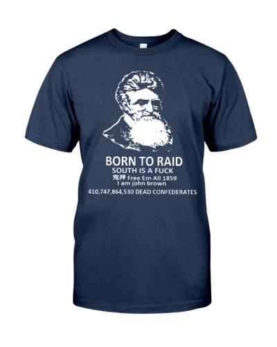 Born to raid south is a fuck I am John Brown shirt
