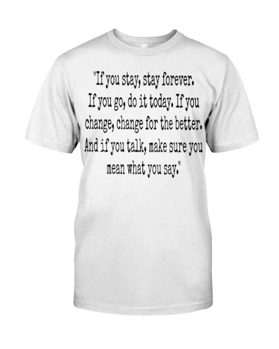 if you stay stay forever if you go go today quotes shirt